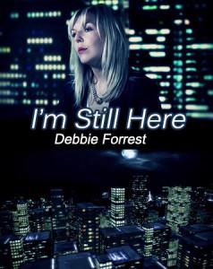 I'm Still Here – Debbie Forrest